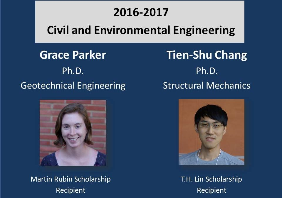 """2016-17 Scholarship Recipient Flyer with photos of Grace Parker and Tien-Shu Chang in center. Text reads """"2016-2017 Civil and Environmental Engineering Grace Parker Ph.D. Geotechnical Engineering Martin Rubin Scholarship Recipient Tien-Shu Chang Ph.D. Structural Mechanics T.H. Lin Scholarship Recipient"""""""